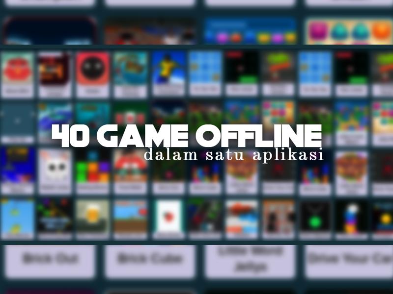40 Game Offline Dalam Satu Aplikasi Android, Game Untuk Refreshing yang Nggak Bikin Pusing